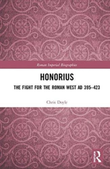 Honorius : The Fight for the Roman West AD 395-423, Hardback Book