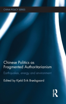 Chinese Politics as Fragmented Authoritarianism : Earthquakes, Energy and Environment, Hardback Book