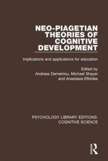 Neo-Piagetian Theories of Cognitive Development : Implications and Applications for Education, Hardback Book
