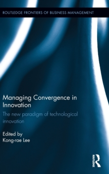 Managing Convergence in Innovation : The New Paradigm of Technological Innovation, Hardback Book