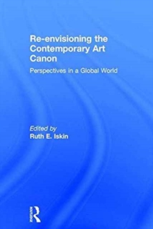 Re-Envisioning the Contemporary Art Canon : Perspectives in a Global World, Hardback Book