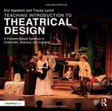 Teaching Introduction to Theatrical Design : A Process Based Syllabus in Costumes, Scenery, and Lighting, Paperback / softback Book
