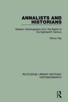 Annalists and Historians : Western Historiography from the VIIIth to the XVIIIth Century, Paperback Book