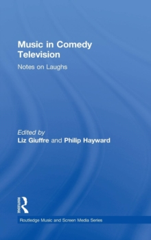 Music in Comedy Television : Notes on Laughs, Hardback Book