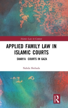 Applied Family Law in Islamic Courts : Shari'a Courts in Gaza, Hardback Book