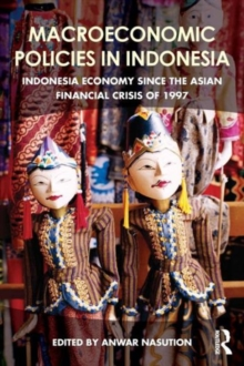 Macroeconomic Policies in Indonesia : Indonesia economy since the Asian financial crisis of 1997, Paperback Book