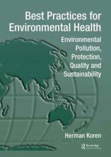 Best Practices for Environmental Health : Environmental Pollution, Protection, Quality and Sustainability, Paperback / softback Book