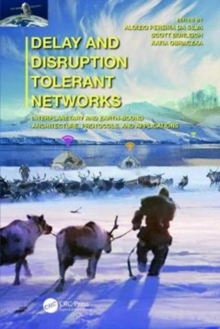 Delay and Disruption Tolerant Networks : Interplanetary and Earth-Bound --  Architecture, Protocols, and Applications, Hardback Book