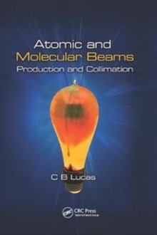 Atomic and Molecular Beams : Production and Collimation, Paperback / softback Book