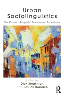 Urban Sociolinguistics : The City as a Linguistic Process and Experience, Paperback / softback Book