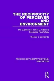 The Reciprocity of Perceiver and Environment : The Evolution of James J. Gibson's Ecological Psychology, Hardback Book