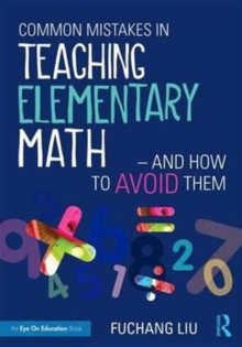 Common Mistakes in Teaching Elementary Math-And How to Avoid Them, Paperback / softback Book