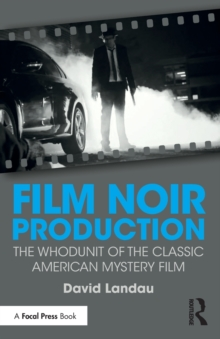 Film Noir Production : The Whodunit of the Classic American Mystery Film, Paperback / softback Book