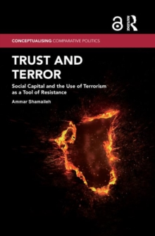 Trust and Terror (Open Access) : Social Capital and the Use of Terrorism as a Tool of Resistance, Hardback Book