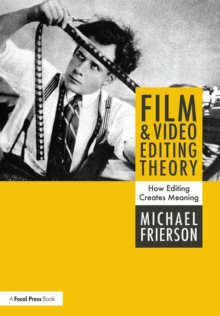 Film and Video Editing Theory : How Editing Creates Meaning, Paperback / softback Book