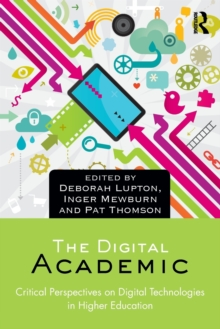 The Digital Academic : Critical Perspectives on Digital Technologies in Higher Education, Paperback Book