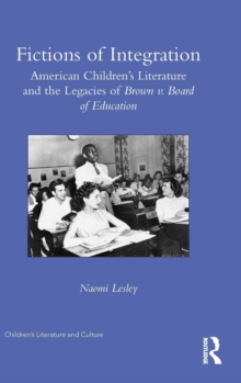 Fictions of Integration : American Children's Literature and the Legacies of Brown v. Board of Education, Hardback Book
