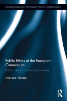 Public Ethics at the European Commission : Politics, Reform and Individual Views, Hardback Book