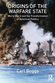 Origins of the Warfare State : World War II and the Transformation of American Politics, Paperback / softback Book