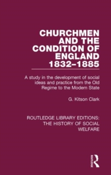 Churchmen and the Condition of England 1832-1885 : A Study in the Development of Social Ideas and Practice from the Old Regime to the Modern State, Hardback Book
