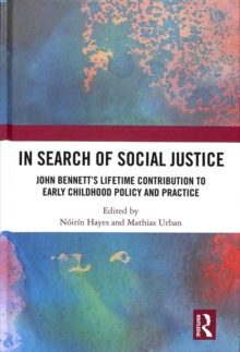 In Search of Social Justice : John Bennett's Lifetime Contribution to Early Childhood Policy and Practice, Hardback Book