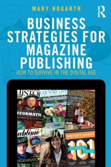 Business Strategies for Magazine Publishing : How to Survive in the Digital Age, Paperback / softback Book