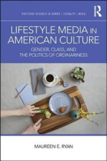 Lifestyle Media in American Culture : Gender, Class, and the Politics of Ordinariness, Hardback Book