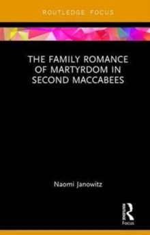 The Family Romance of Martyrdom in Second Maccabees, Hardback Book