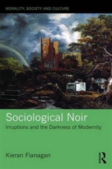 Sociological Noir : Irruptions and the Darkness of Modernity, Hardback Book