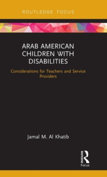 Arab American Children with Disabilities : Considerations for Teachers and Service Providers, Hardback Book