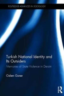 Turkish National Identity and Its Outsiders : Memories of State Violence in Dersim, Hardback Book