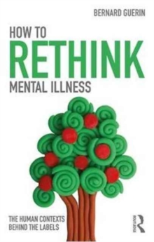 How to Rethink Mental Illness : The Human Contexts Behind the Labels, Paperback / softback Book