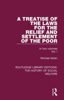 A Treatise of the Laws for the Relief and Settlement of the Poor : Volume I, Hardback Book