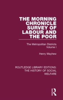 The Morning Chronicle Survey of Labour and the Poor : The Metropolitan Districts Volume 1, Hardback Book