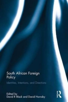 South African Foreign Policy : Identities, Intentions, and Directions, Hardback Book