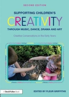Supporting Children's Creativity through Music, Dance, Drama and Art : Creative Conversations in the Early Years, Paperback Book