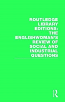 Routledge Library Editions: The Englishwoman's Review of Social and Industrial Questions, Hardback Book