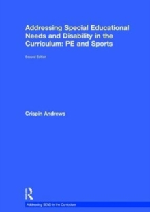 Addressing Special Educational Needs and Disability in the Curriculum: PE and Sports, Hardback Book
