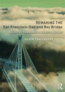 Remaking the San Francisco-Oakland Bay Bridge : A Case of Shadowboxing with Nature, Paperback Book