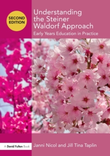 Understanding the Steiner Waldorf Approach : Early Years Education in Practice, Paperback / softback Book