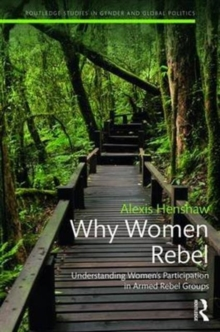 Why Women Rebel : Understanding Women's Participation in Armed Rebel Groups, Hardback Book