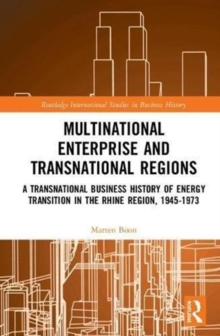Multinational Business and Transnational Regions : A Transnational Business History of Energy Transition in the Rhine Region, 1945-1973, Hardback Book