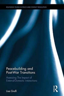 Peacebuilding and Post-War Transitions : Assessing The Impact of External-Domestic Interactions, Hardback Book