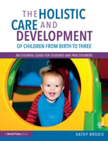 The Holistic Care and Development of Children from Birth to Three : An Essential Guide for Students and Practitioners, Paperback / softback Book