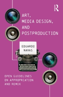 Art, Media Design, and Postproduction : Open Guidelines on Appropriation and Remix, Paperback / softback Book