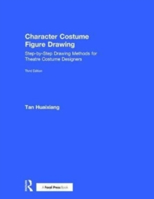 Character Costume Figure Drawing : Step-by-Step Drawing Methods for Theatre Costume Designers, Hardback Book