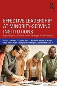 Effective Leadership at Minority-Serving Institutions : Exploring Opportunities and Challenges for Leadership, Paperback / softback Book