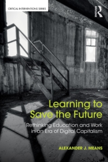 Learning to Save the Future : Rethinking Education and Work in an Era of Digital Capitalism, Paperback Book