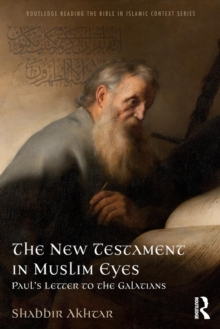 The New Testament in Muslim Eyes : Paul's Letter to the Galatians, Paperback / softback Book