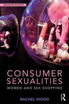 Consumer Sexualities : Women and Sex Shopping, Hardback Book